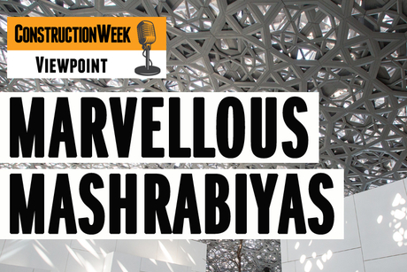 Podcast: Construction Week Viewpoint – UAE's marvellous mashrabiyas