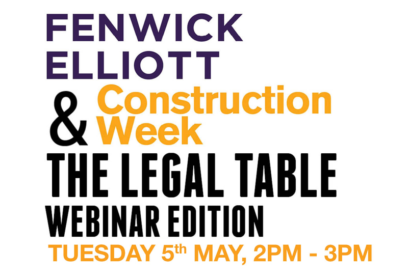 The Legal Table webinar with Fenwick Elliott will take place on Tuesday 5th May at 2pm